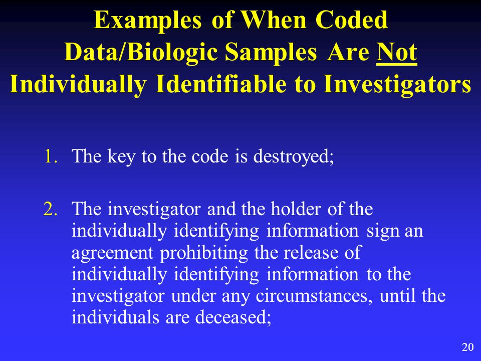 Examples of When Coded Data/Biologic Samples Are Not Individually Identifiable to Investigators 1.