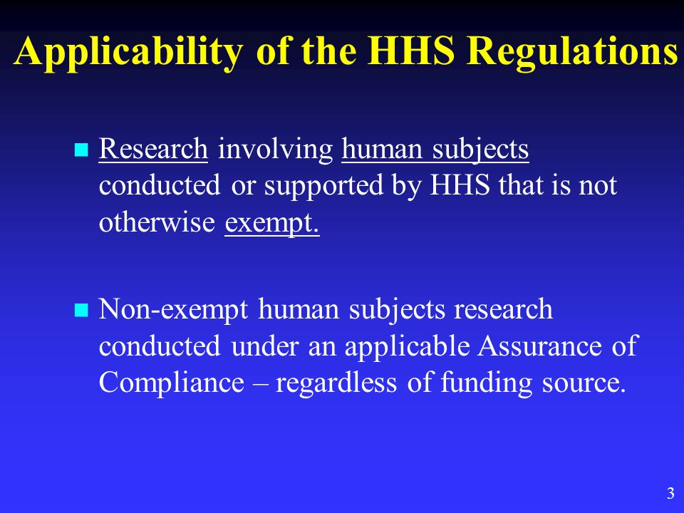 Applicability of the HHS Regulations Research involving human subjects conducted or supported by HHS that is not otherwise exempt.