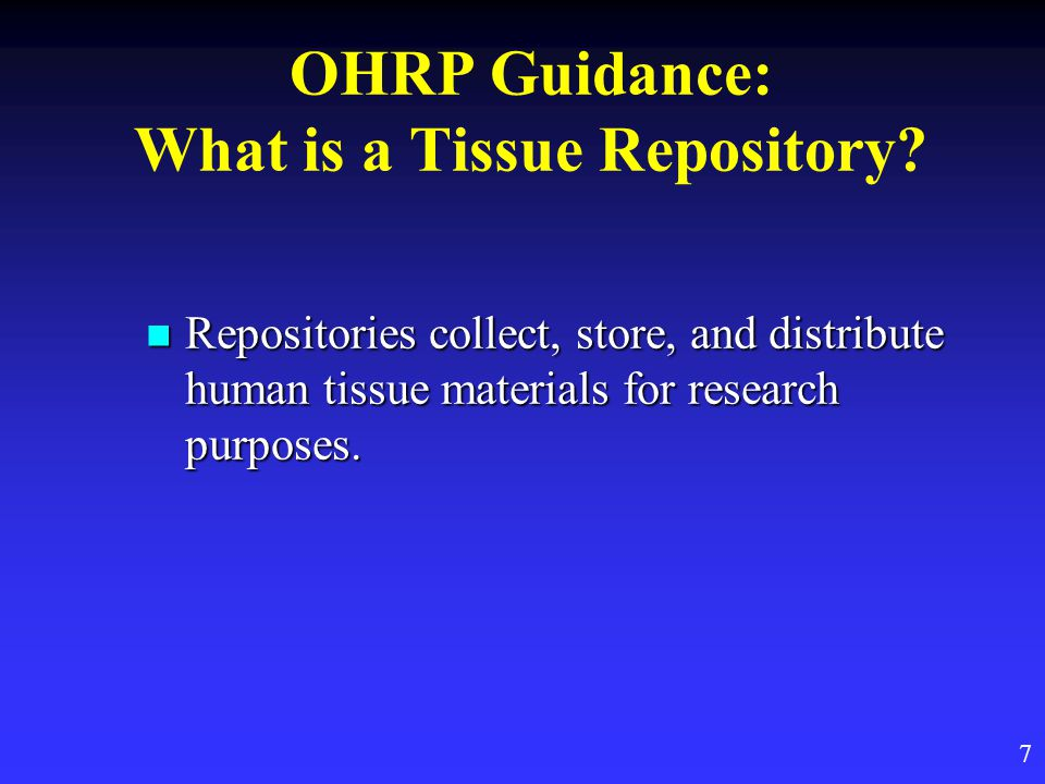 OHRP Guidance: Components of Repositories Repository activities involve three components: the collectors of tissue samples; the collectors of tissue samples; the repository storage and data management center; and the repository storage and data management center; and the recipient investigators.