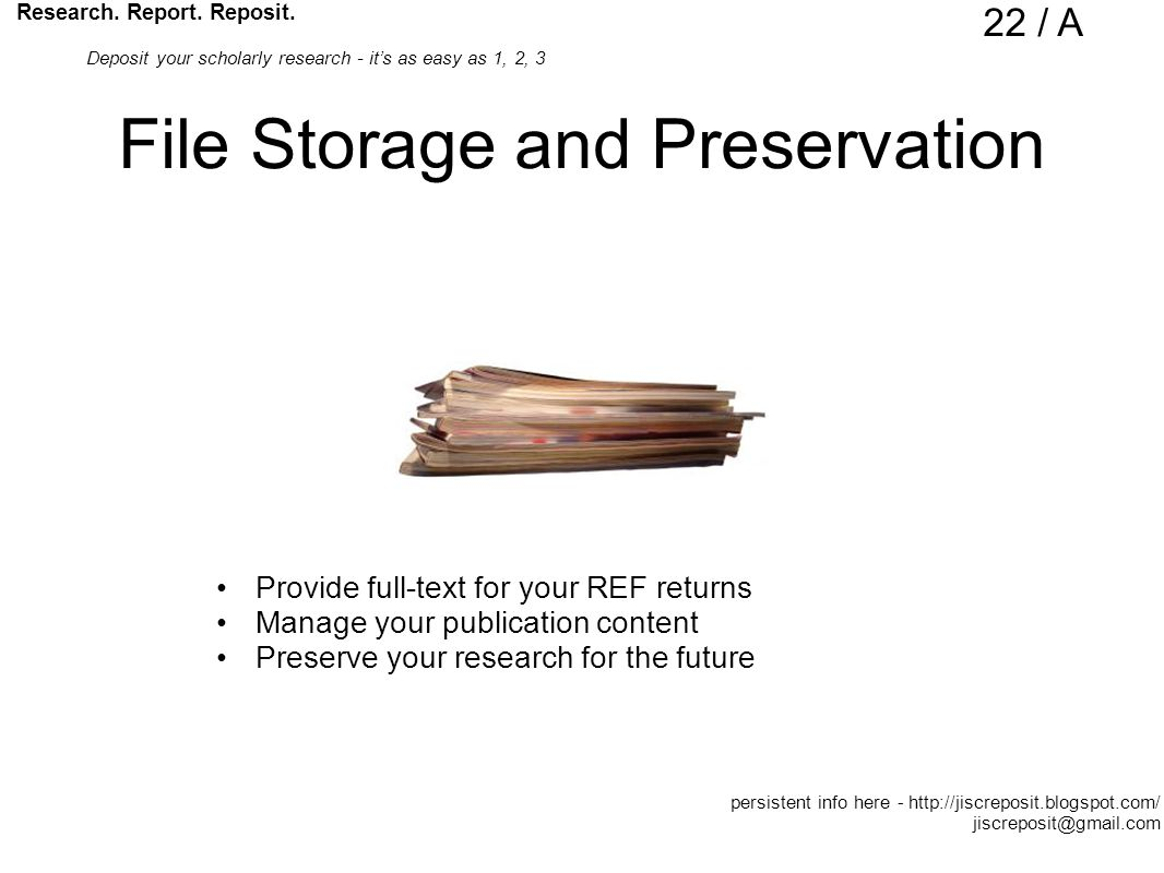 File Storage and Preservation Provide full-text for your REF returns Manage your publication content Preserve your research for the future Research.