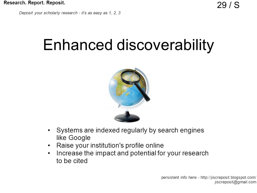 Enhanced discoverability Systems are indexed regularly by search engines like Google Raise your institution s profile online Increase the impact and potential for your research to be cited Research.