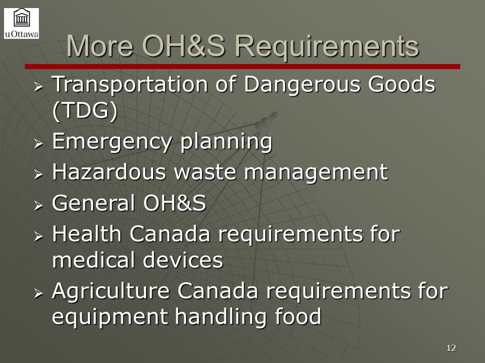 12 More OH&S Requirements  Transportation of Dangerous Goods (TDG)  Emergency planning  Hazardous waste management  General OH&S  Health Canada r