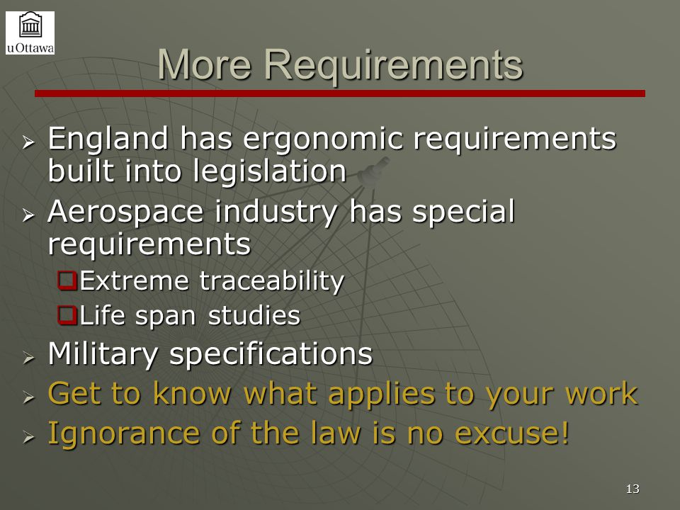 13 More Requirements  England has ergonomic requirements built into legislation  Aerospace industry has special requirements  Extreme traceability
