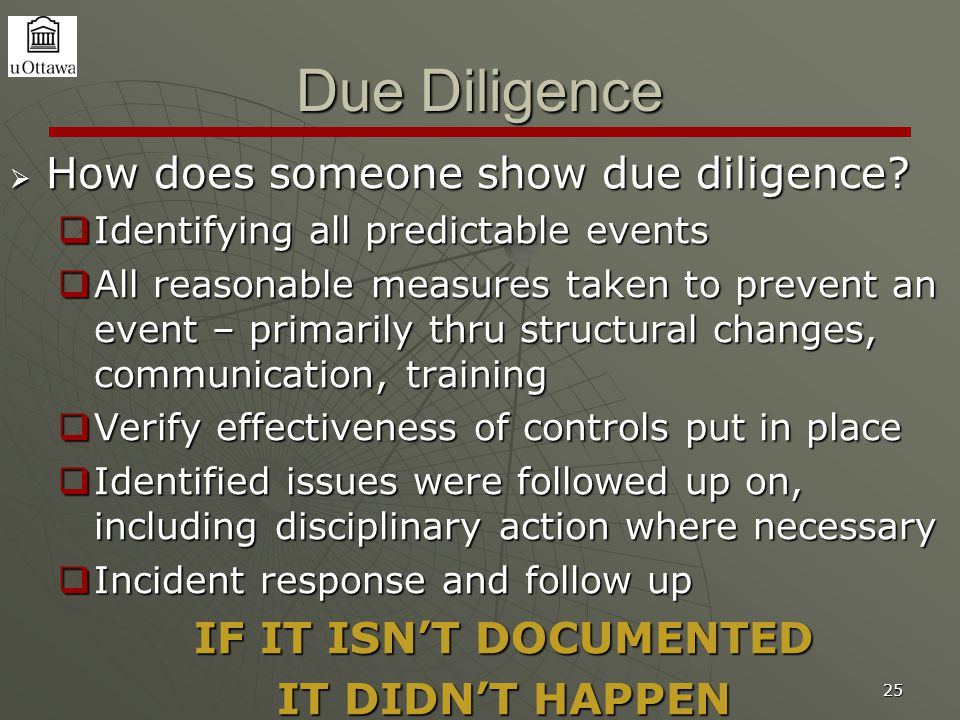 25 Due Diligence  How does someone show due diligence?  Identifying all predictable events  All reasonable measures taken to prevent an event – pri
