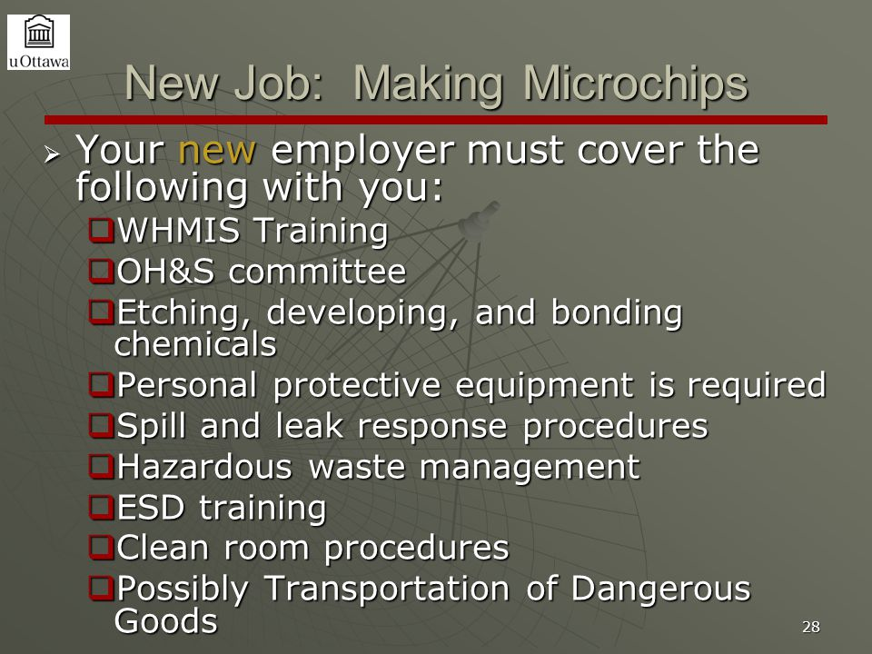 28 New Job: Making Microchips  Your new employer must cover the following with you:  WHMIS Training  OH&S committee  Etching, developing, and bond