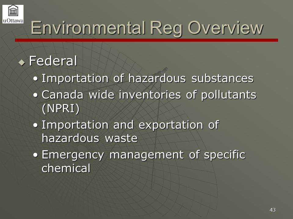 43 Environmental Reg Overview  Federal Importation of hazardous substancesImportation of hazardous substances Canada wide inventories of pollutants (