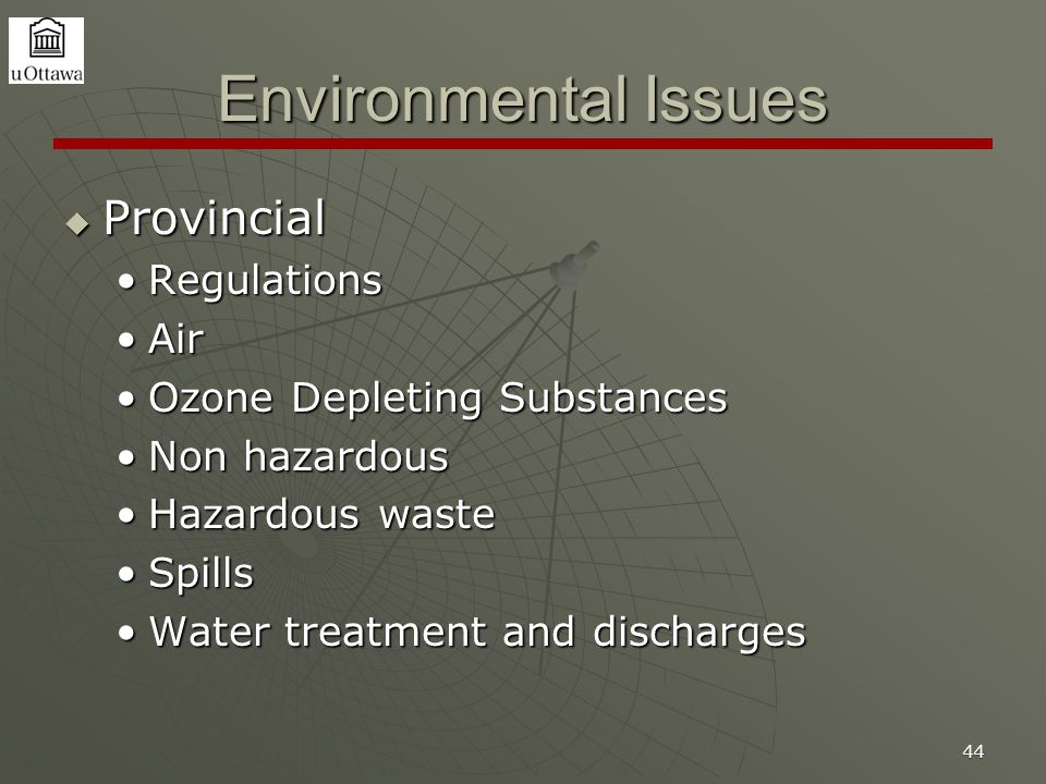 44 Environmental Issues  Provincial RegulationsRegulations AirAir Ozone Depleting SubstancesOzone Depleting Substances Non hazardousNon hazardous Hazardous wasteHazardous waste SpillsSpills Water treatment and dischargesWater treatment and discharges