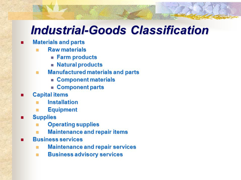 Industrial-Goods Classification Materials and parts Materials and parts Raw materials Raw materials Farm products Farm products Natural products Natur