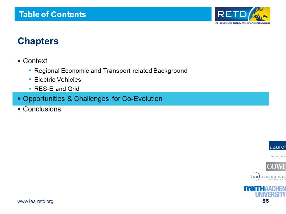 www.iea-retd.org 55 Chapters  Context  Regional Economic and Transport-related Background  Electric Vehicles  RES-E and Grid  Opportunities & Challenges for Co-Evolution  Conclusions Table of Contents