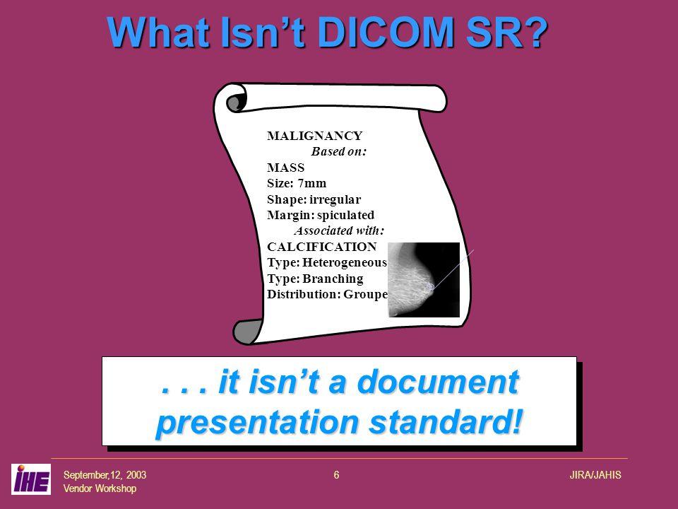 September,12, 2003 Vendor Workshop JIRA/JAHIS6 What Isn't DICOM SR.