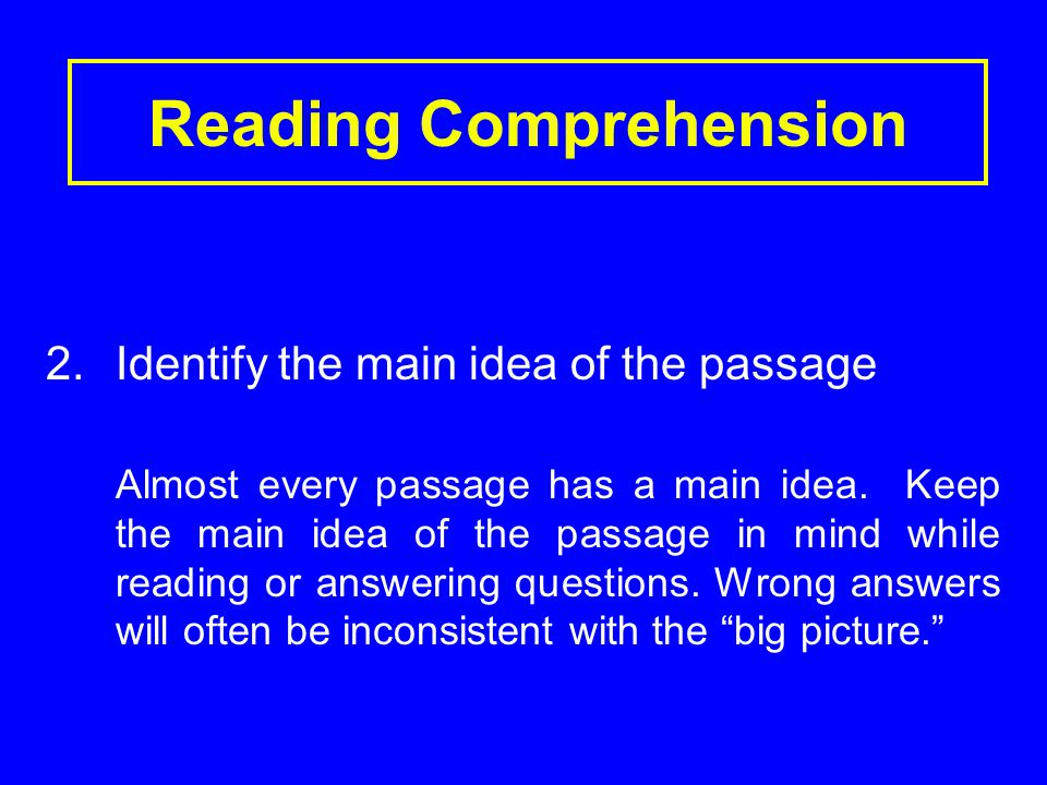 Reading Comprehension 2.Identify the main idea of the passage Almost every passage has a main idea.