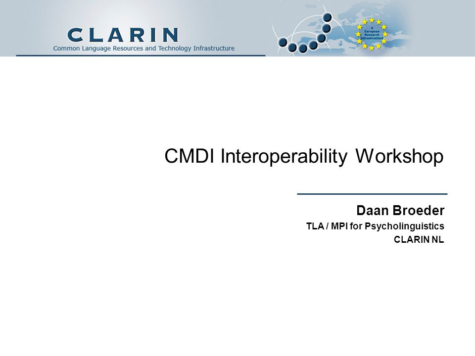 CMDI Interoperability Workshop Daan Broeder TLA / MPI for Psycholinguistics CLARIN NL