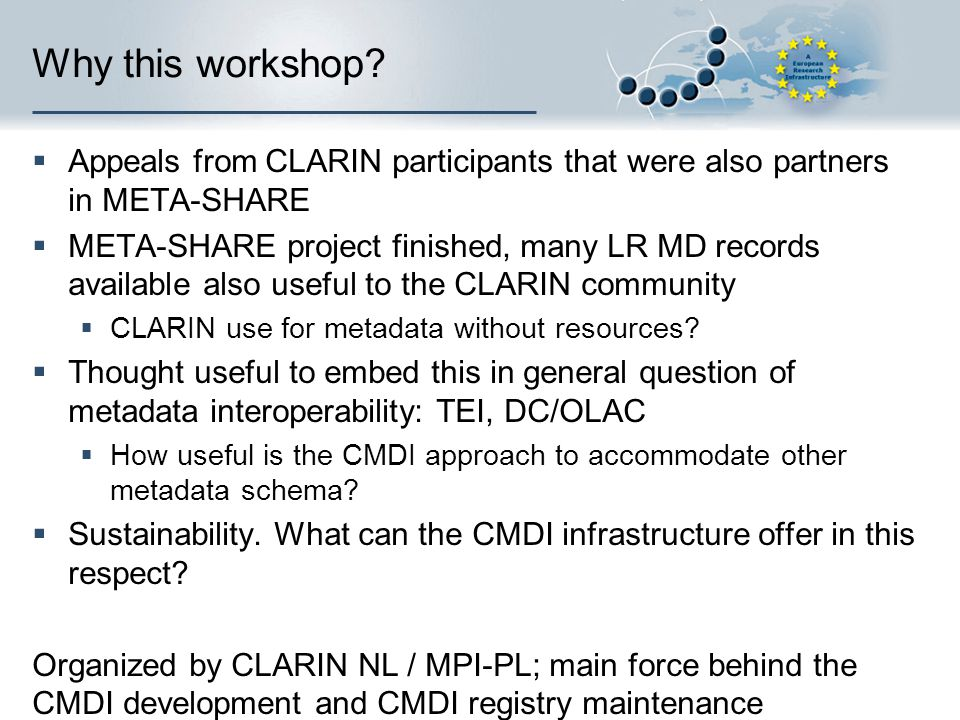 Conclusions  Good that we were able to talk about the interoperability issues  Clear that CMDI cannot exist on inteself but interoperability has to be actively pursued.