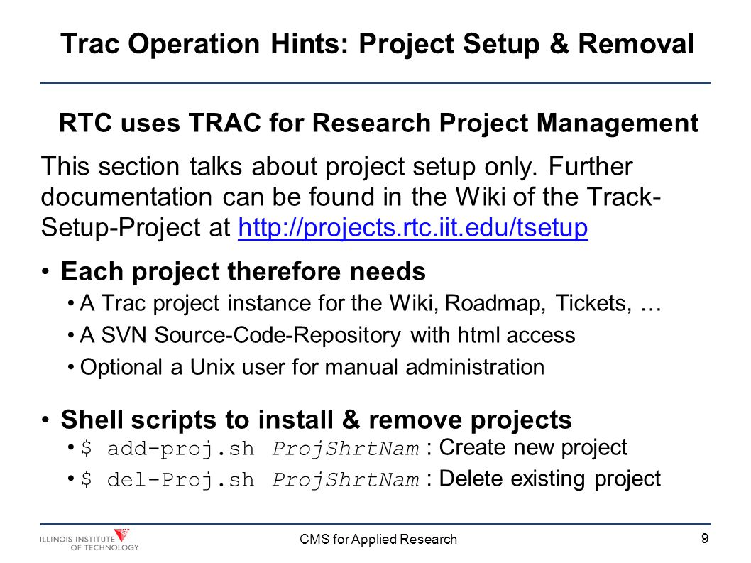 9 CMS for Applied Research Trac Operation Hints: Project Setup & Removal RTC uses TRAC for Research Project Management This section talks about project setup only.