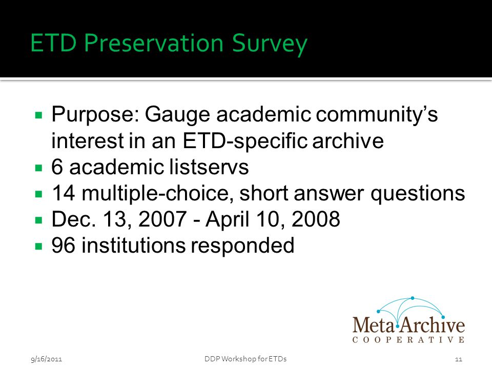 ETD Preservation Survey  Purpose: Gauge academic community's interest in an ETD-specific archive  6 academic listservs  14 multiple-choice, short answer questions  Dec.