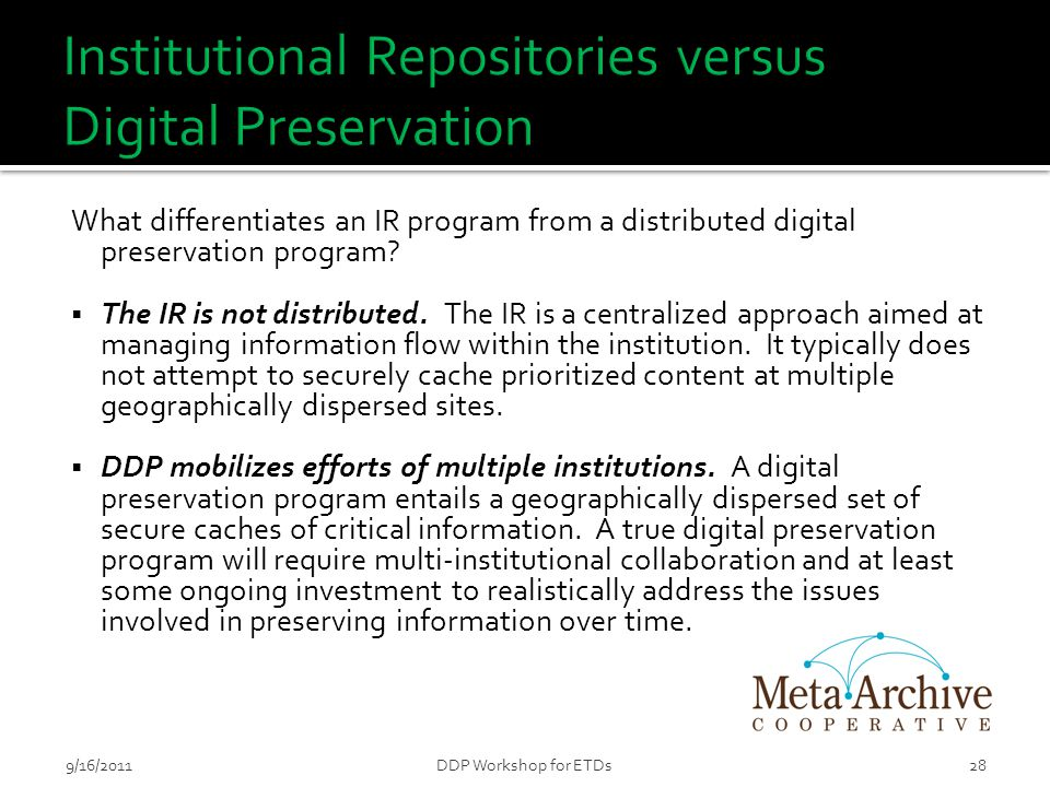 What differentiates an IR program from a distributed digital preservation program?  The IR is not distributed. The IR is a centralized approach aimed