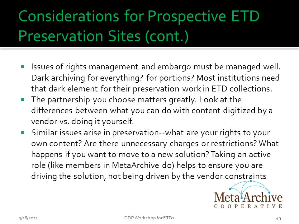 Considerations for Prospective ETD Preservation Sites (cont.)  Issues of rights management and embargo must be managed well. Dark archiving for every