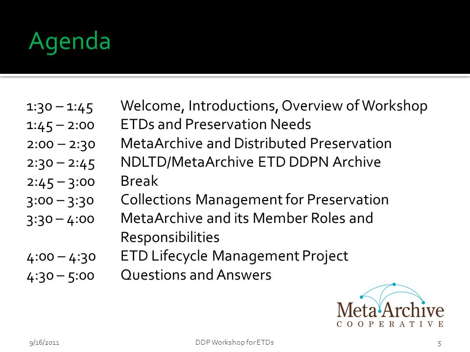 Agenda 1:30 – 1:45Welcome, Introductions, Overview of Workshop 1:45 – 2:00 ETDs and Preservation Needs 2:00 – 2:30 MetaArchive and Distributed Preserv