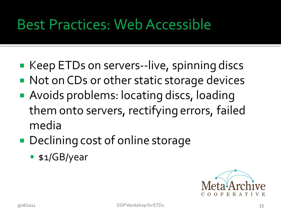 Best Practices: Web Accessible  Keep ETDs on servers--live, spinning discs  Not on CDs or other static storage devices  Avoids problems: locating d