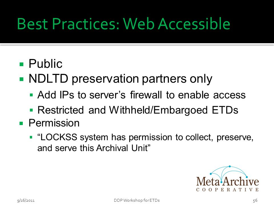 Best Practices: Web Accessible  Public  NDLTD preservation partners only  Add IPs to server's firewall to enable access  Restricted and Withheld/E