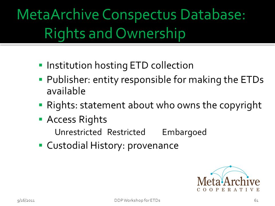 MetaArchive Conspectus Database: Rights and Ownership  Institution hosting ETD collection  Publisher: entity responsible for making the ETDs availab