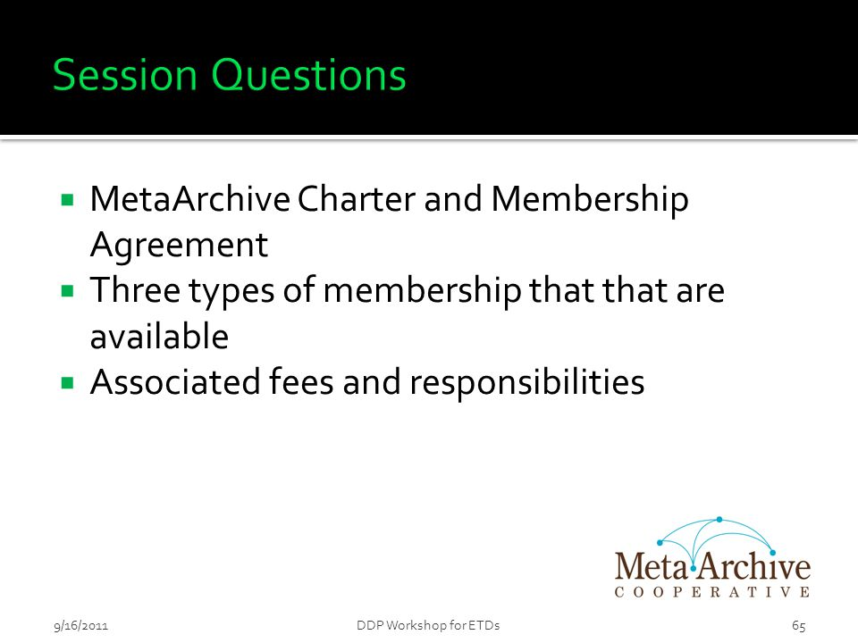  MetaArchive Charter and Membership Agreement  Three types of membership that that are available  Associated fees and responsibilities 659/16/2011D