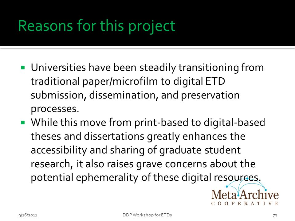 Reasons for this project  Universities have been steadily transitioning from traditional paper/microfilm to digital ETD submission, dissemination, an
