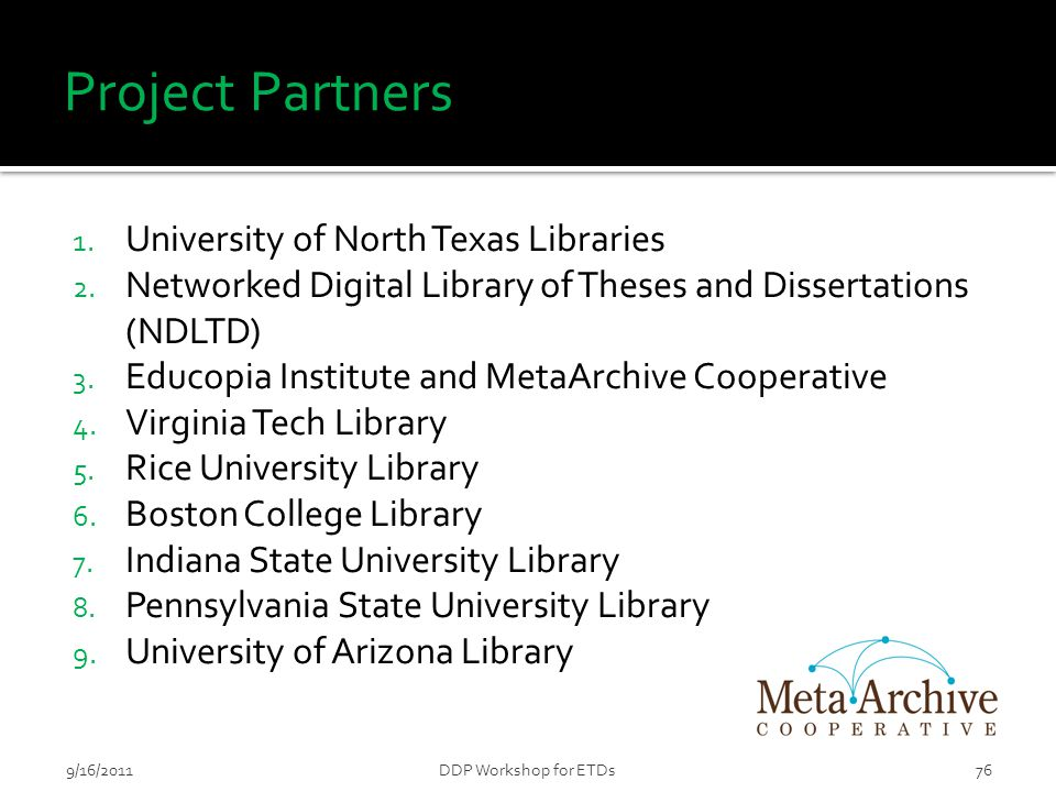 Project Partners 1. University of North Texas Libraries 2. Networked Digital Library of Theses and Dissertations (NDLTD) 3. Educopia Institute and Met