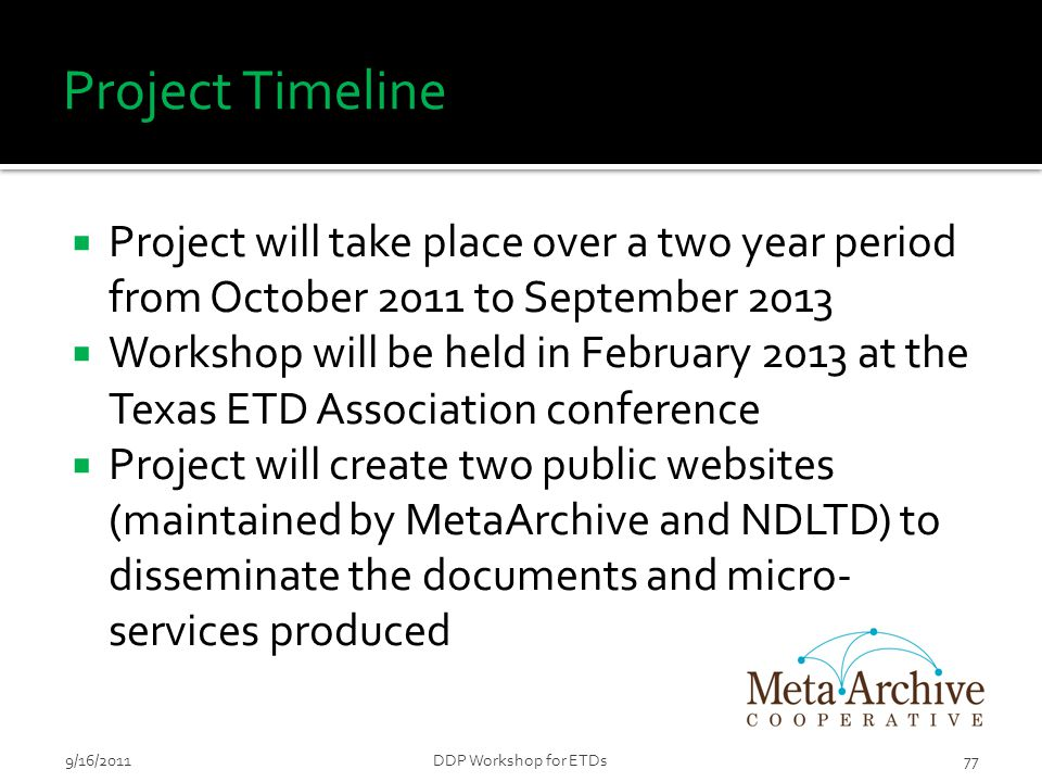 Project Timeline  Project will take place over a two year period from October 2011 to September 2013  Workshop will be held in February 2013 at the