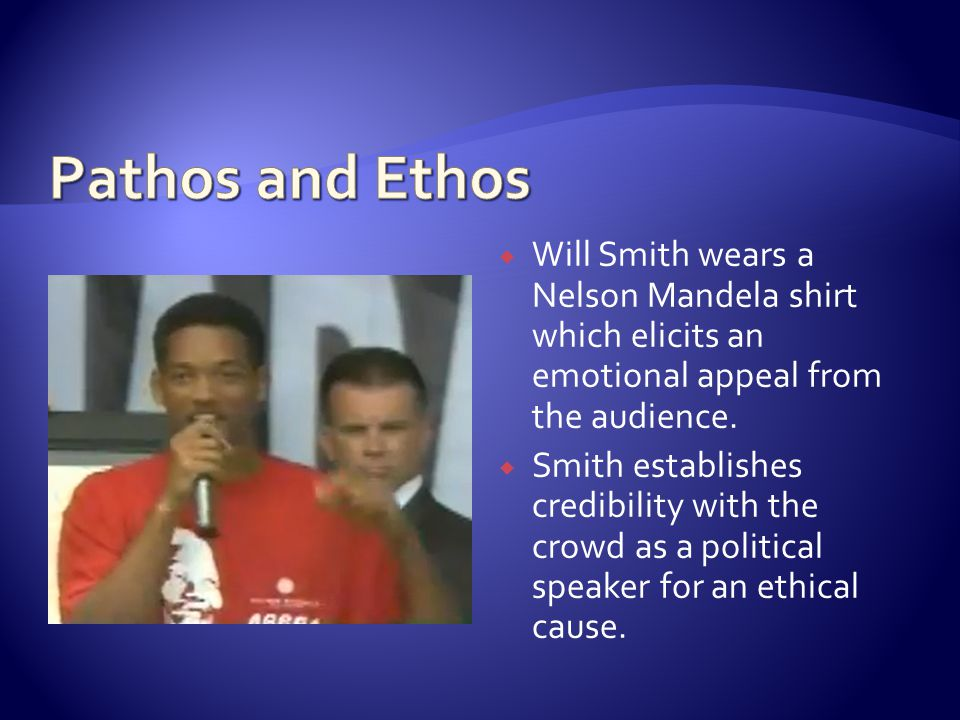  Will Smith wears a Nelson Mandela shirt which elicits an emotional appeal from the audience.  Smith establishes credibility with the crowd as a pol
