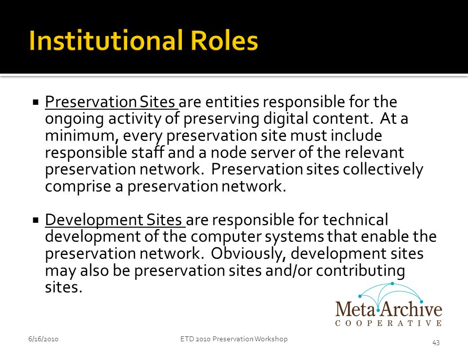  Preservation Sites are entities responsible for the ongoing activity of preserving digital content.