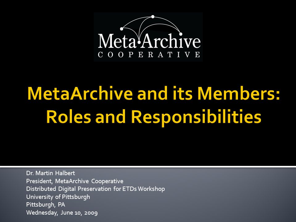 Dr. Martin Halbert President, MetaArchive Cooperative Distributed Digital Preservation for ETDs Workshop University of Pittsburgh Pittsburgh, PA Wedne