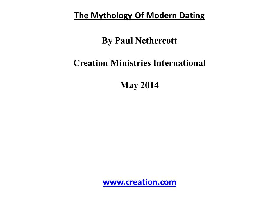 The Mythology Of Modern Dating By Paul Nethercott Creation Ministries International May 2014 www.creation.com
