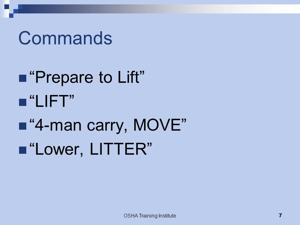"""OSHA Training Institute7 Commands """"Prepare to Lift"""" """"LIFT"""" """"4-man carry, MOVE"""" """"Lower, LITTER"""""""