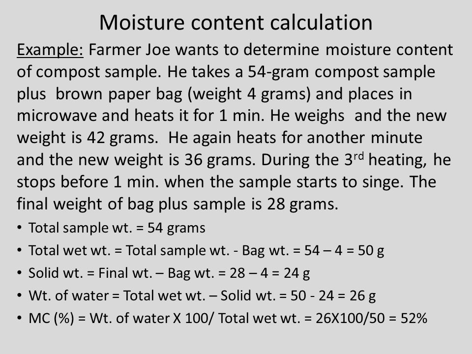 Moisture content calculation Example: Farmer Joe wants to determine moisture content of compost sample. He takes a 54-gram compost sample plus brown p