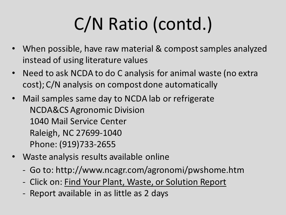 C/N Ratio (contd.) When possible, have raw material & compost samples analyzed instead of using literature values Need to ask NCDA to do C analysis fo