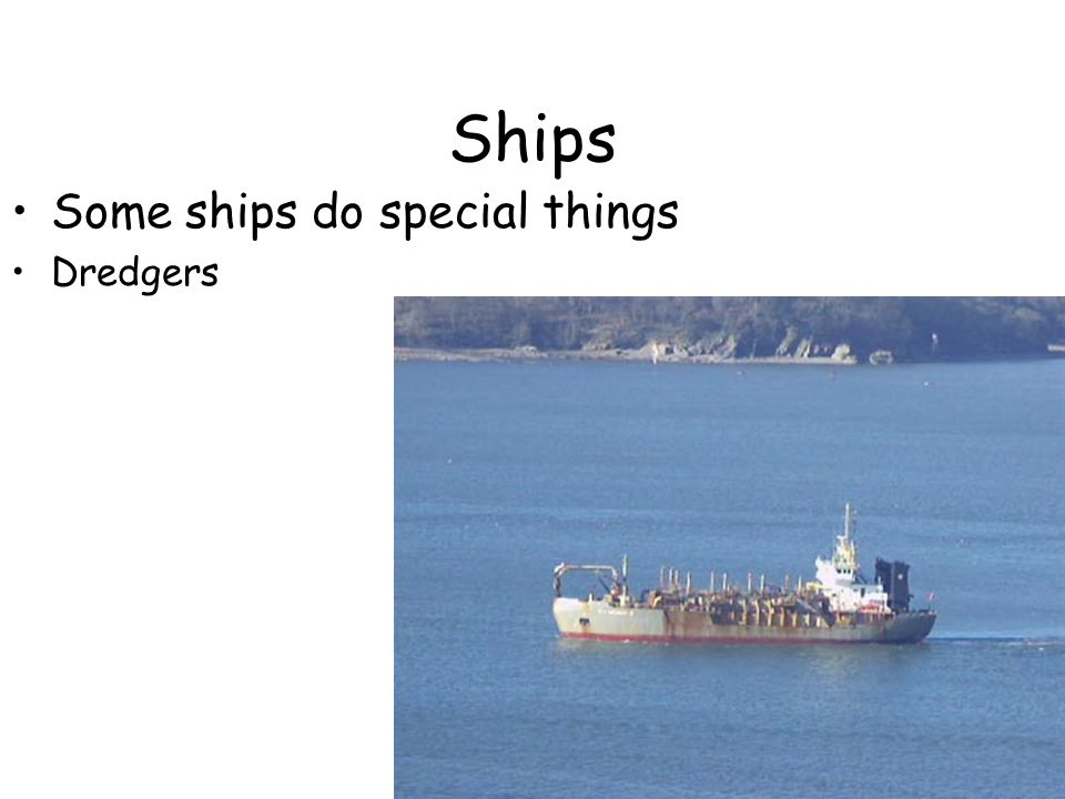 Ships Some ships do special things Dredgers
