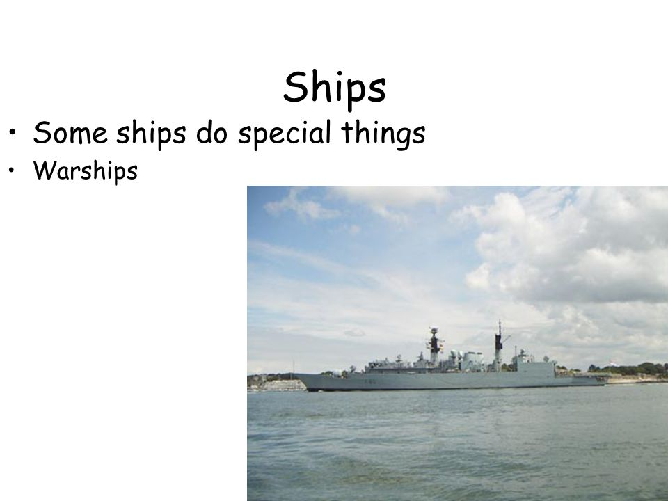 Ships Some ships do special things Warships