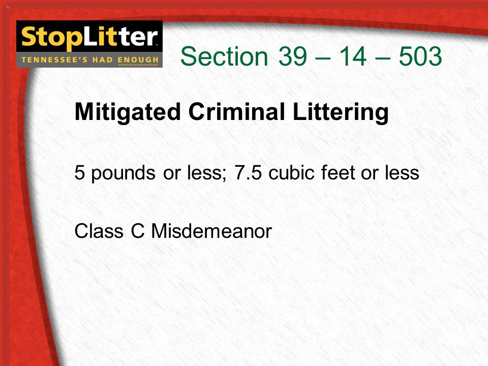 Section 39 – 14 – 503 Mitigated Criminal Littering 5 pounds or less; 7.5 cubic feet or less Class C Misdemeanor