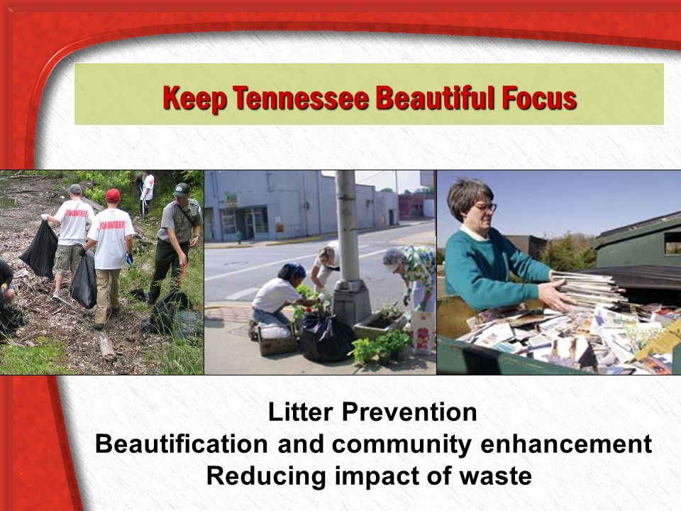 Keep Tennessee Beautiful Focus Litter Prevention Beautification and community enhancement Reducing impact of waste
