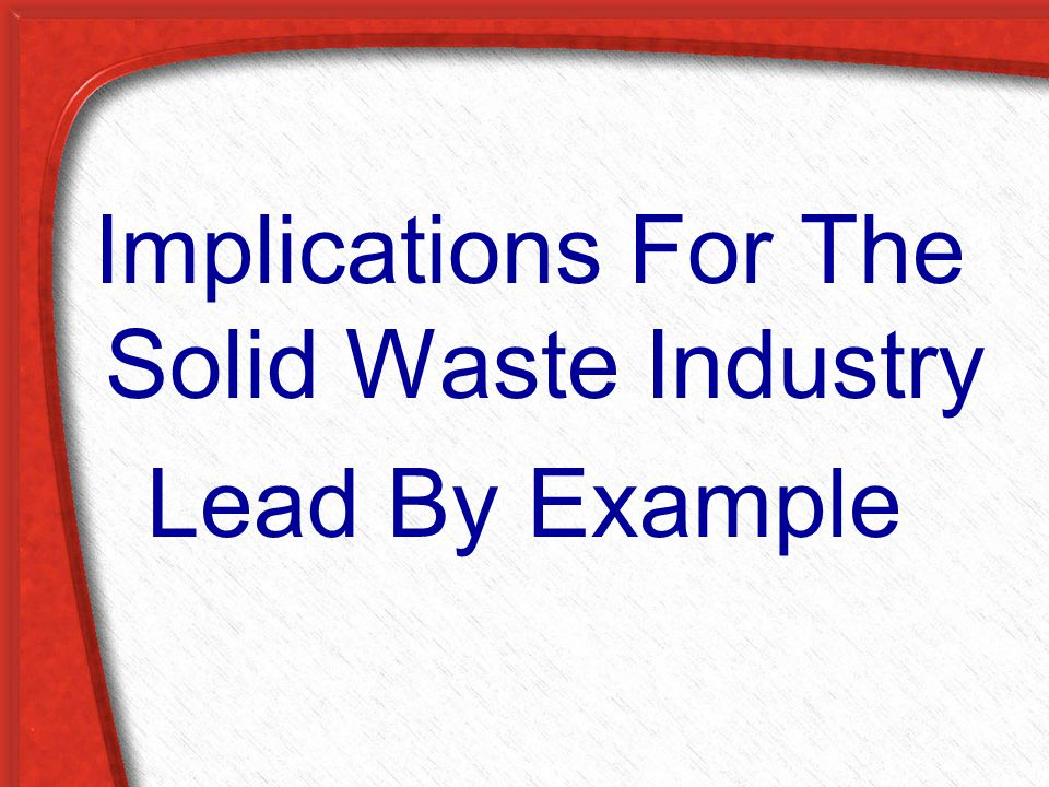 Implications For The Solid Waste Industry Lead By Example