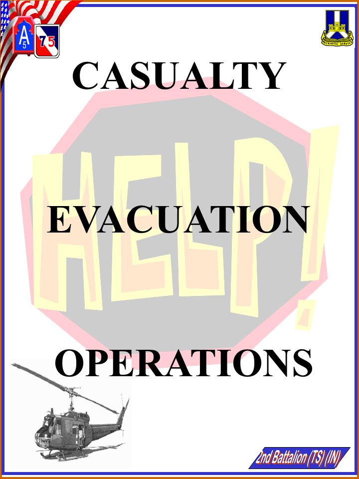 PURPOSE The purpose of this briefing is to provide an overview of casualty evacuation procedures and to provide you the information necessary to set up a SOP for casualty evacuation procedures at your respective sites
