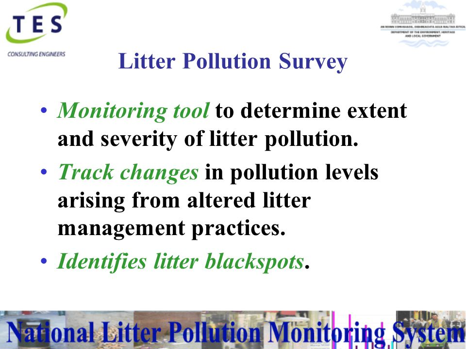 Litter Pollution Survey Litter Pollution Index – indicates the severity of litter pollution 1Unpolluted 2Slightly Polluted 3Moderately Polluted 4Significantly Polluted 5Grossly Polluted