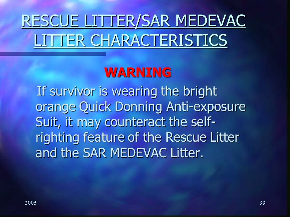200539 RESCUE LITTER/SAR MEDEVAC LITTER CHARACTERISTICS RESCUE LITTER/SAR MEDEVAC LITTER CHARACTERISTICS WARNING If survivor is wearing the bright ora