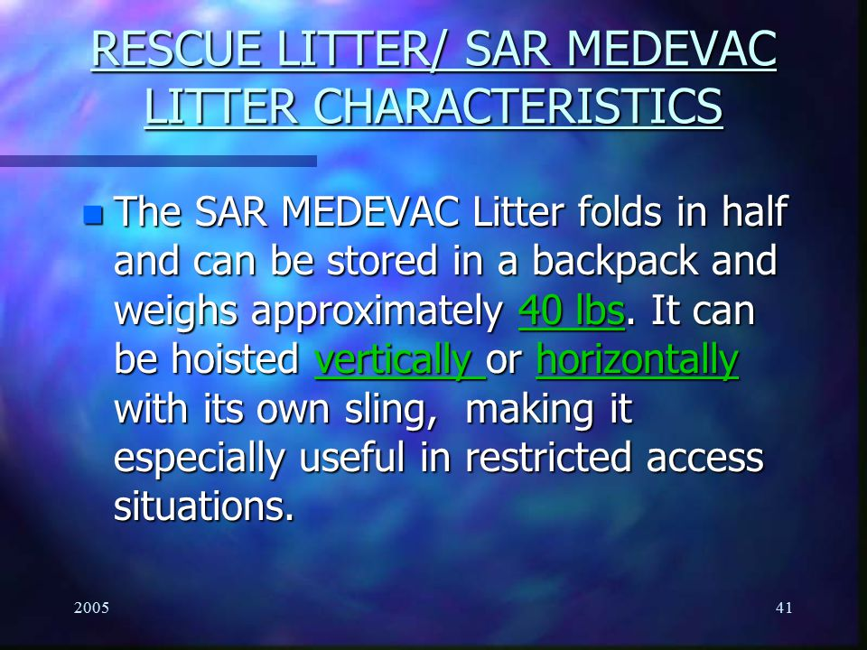 200541 RESCUE LITTER/ SAR MEDEVAC LITTER CHARACTERISTICS n The SAR MEDEVAC Litter folds in half and can be stored in a backpack and weighs approximate