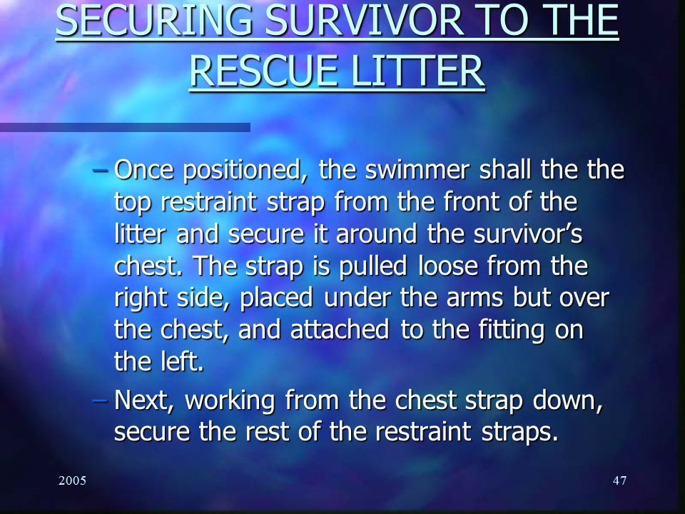 200547 SECURING SURVIVOR TO THE RESCUE LITTER –Once positioned, the swimmer shall the the top restraint strap from the front of the litter and secure