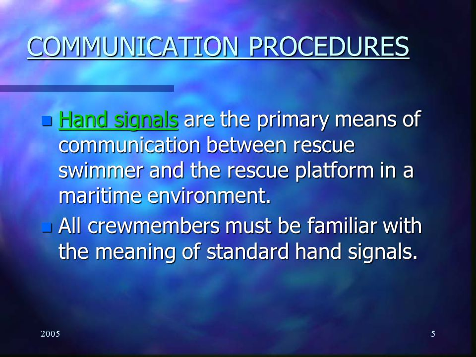 20055 n Hand signals are the primary means of communication between rescue swimmer and the rescue platform in a maritime environment. n All crewmember