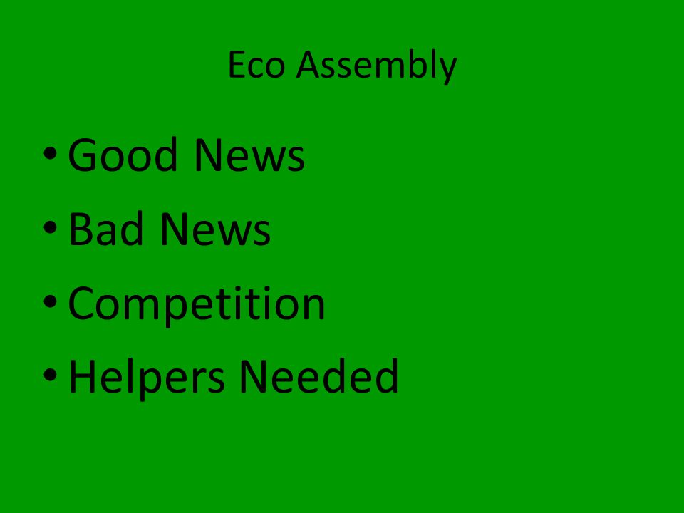Eco Assembly Good News Bad News Competition Helpers Needed