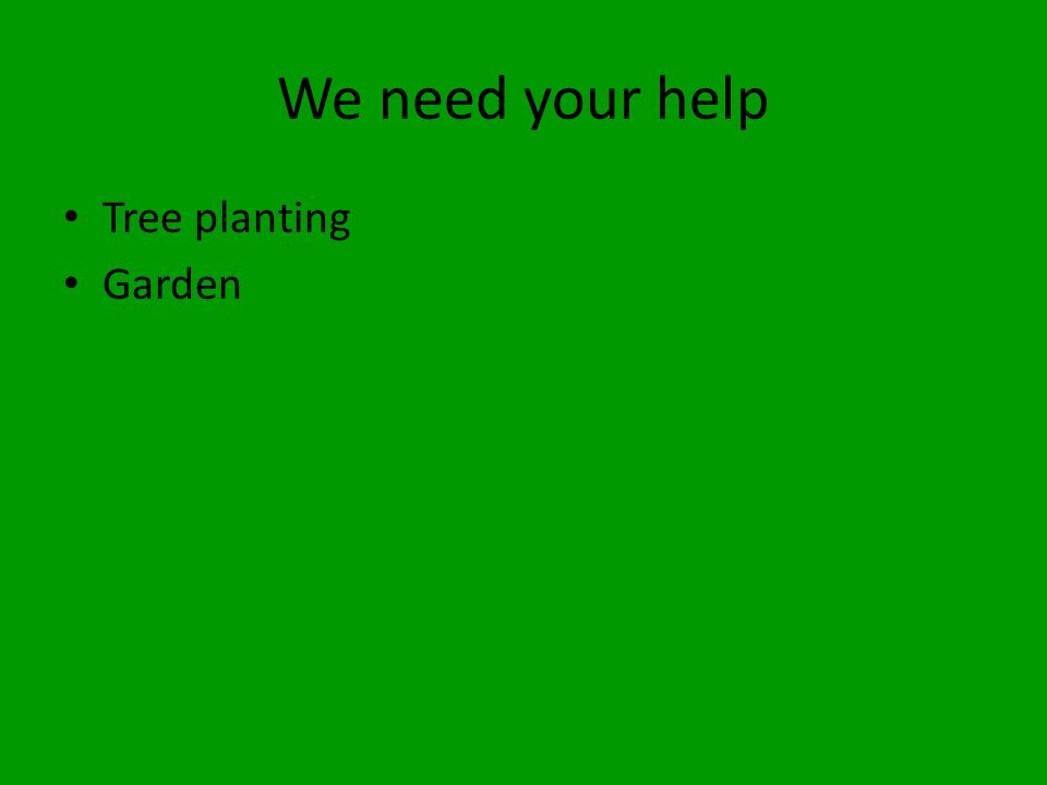 We need your help Tree planting Garden
