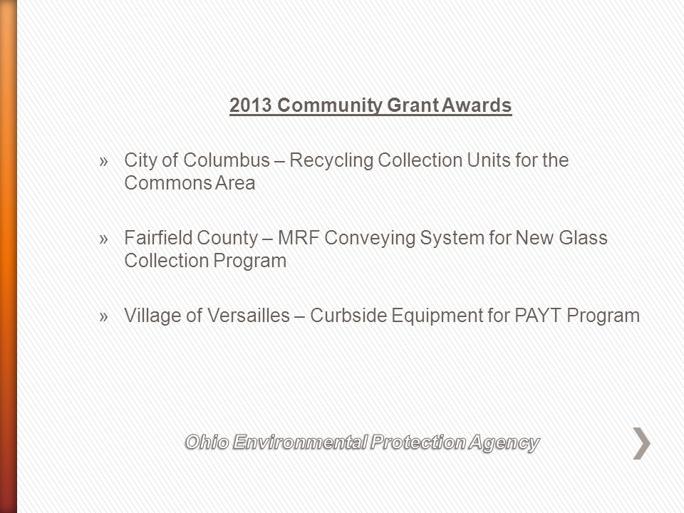 2013 Community Grant Awards »City of Columbus – Recycling Collection Units for the Commons Area »Fairfield County – MRF Conveying System for New Glass Collection Program »Village of Versailles – Curbside Equipment for PAYT Program